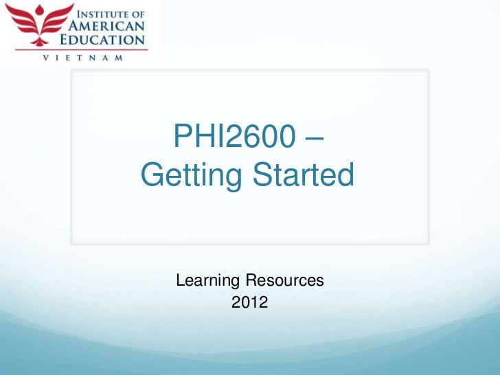 PHI2600 –Getting Started  Learning Resources         2012