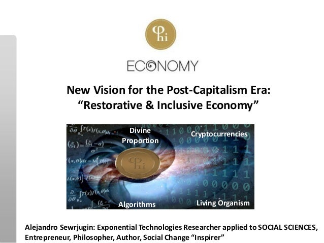 "Algorithms New Vision for the Post-Capitalism Era: ""Restorative & Inclusive Economy"" Alejandro Sewrjugin: Exponential Tech..."