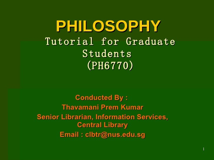 PHILOSOPHY  Tutorial for Graduate Students  (PH6770) Conducted By :  Thavamani Prem Kumar Senior Librarian, Information Se...