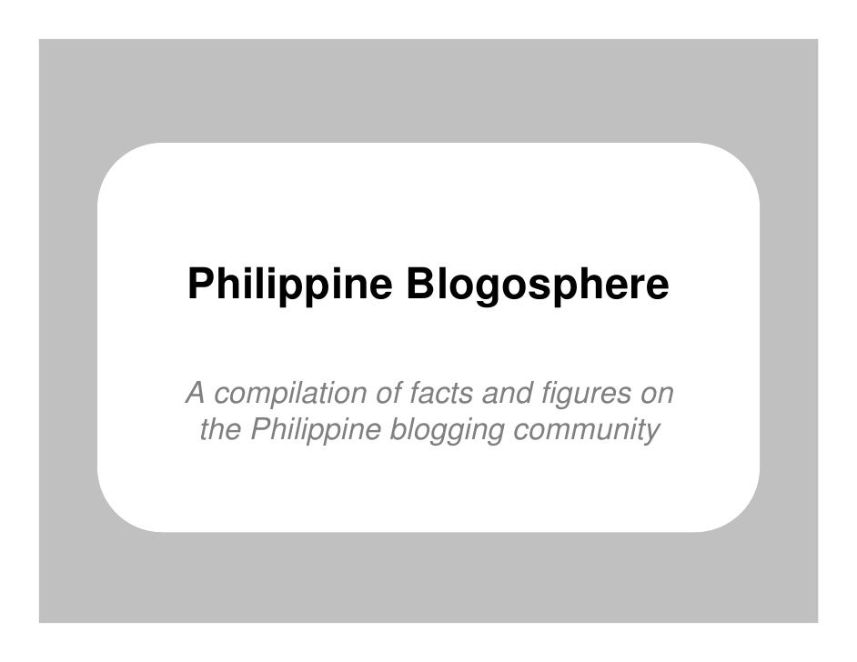 Philippine Blogosphere  A compilation of facts and figures on  the Philippine blogging community