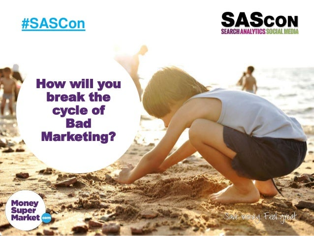 #SASCon  How will you break the cycle of Bad Marketing?