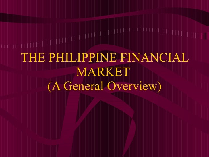 THE PHILIPPINE FINANCIAL MARKET  (A General Overview)