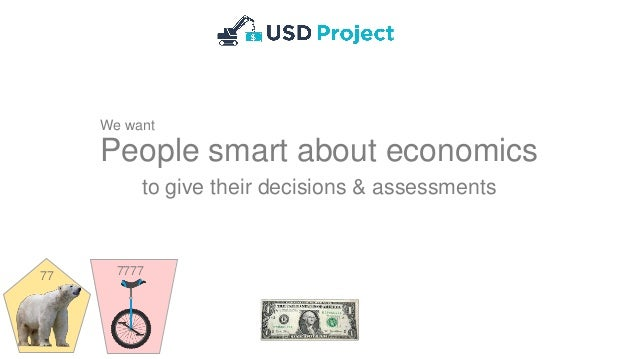 People smart about economics to give their decisions & assessments We want 77 7777