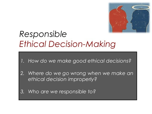 ethic decision making 2 Chapter 2 ethical decision-making: describe a process for ethically responsible decision-making 2 apply this model to ethical decision points 3 2-6 an.