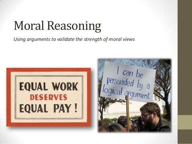 Moral ReasoningUsing arguments to validate the strength of moral views