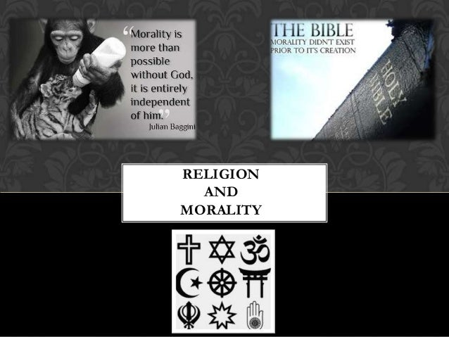religion and morality Even though there is an overwhelming amount of evidence, studies, and research that denies the correlation between religion and morality the religious community argues that without god, our society will descent into moral chaos.