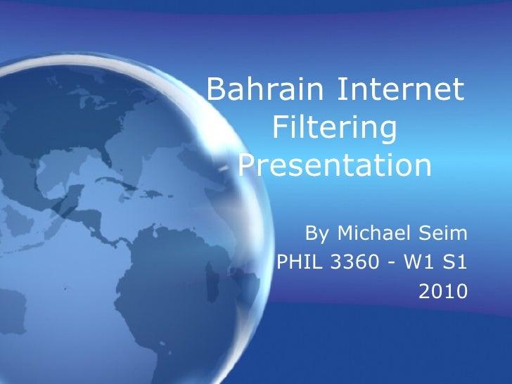 Bahrain Internet Filtering Presentation By Michael Seim PHIL 3360 - W1 S1 2010