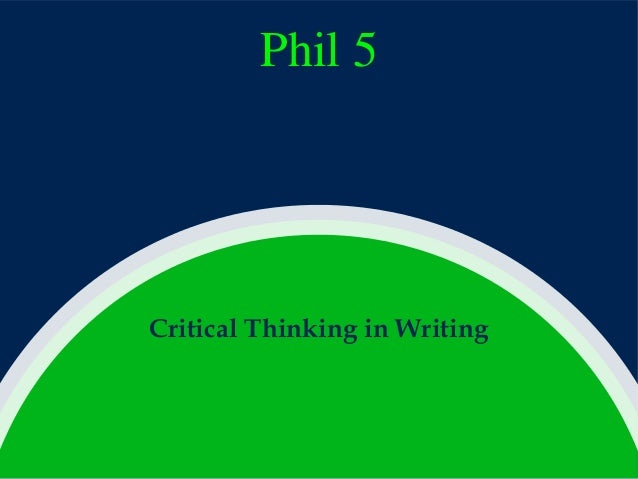 Phil 5  Critical Thinking in Writing