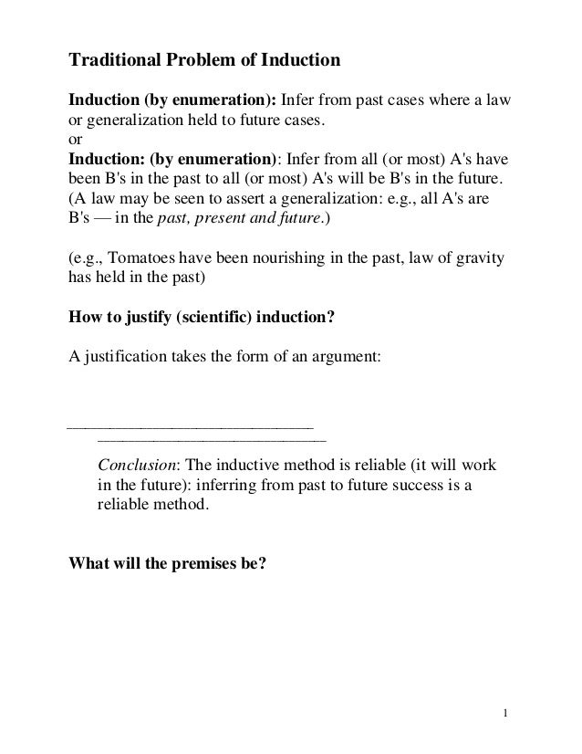 Traditional Problem of Induction Induction (by enumeration): Infer from past cases where a law or generalization held to f...