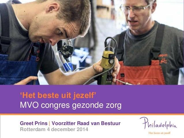 'Het beste uit jezelf' MVO congres gezonde zorg  Greet Prins   Voorzitter Raad van Bestuur Rotterdam 4 december 2014