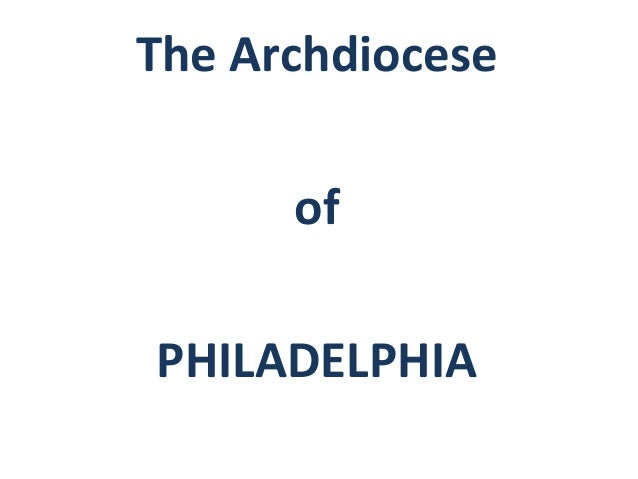 The Archdiocese of  PHILADELPHIA