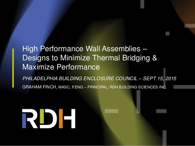 High Performance Wall Assemblies – Designs to Minimize Thermal Bridging & Maximize Performance PHILADELPHIA BUILDING ENCLO...