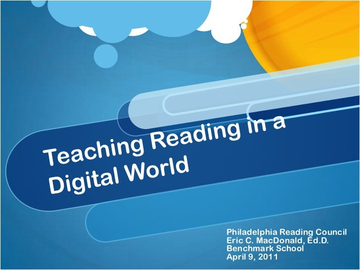 Teaching Reading in a Digital World<br />Philadelphia Reading Council<br />Eric C. MacDonald, Ed.D.<br />Benchmark School<...
