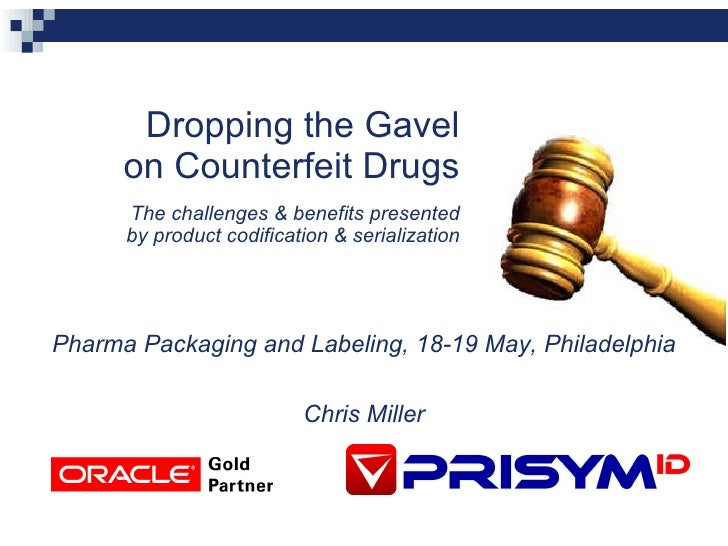 Dropping the Gavel on Counterfeit Drugs The challenges & benefits presented by product codification & serialization Pharma...