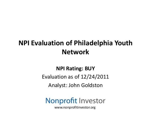 NPI Evaluation of Philadelphia Youth             Network             NPI Rating: BUY       Evaluation as of 12/24/2011    ...