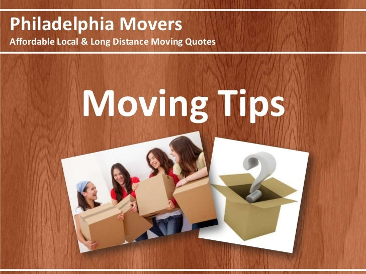 Philadelphia MoversAffordable Local & Long Distance Moving Quotes               Moving Tips