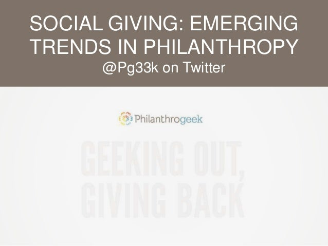 SOCIAL GIVING: EMERGING  TRENDS IN PHILANTHROPY  @Pg33k on Twitter