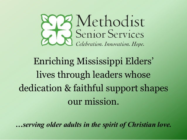 Enriching Mississippi Elders' lives through leaders whose dedication & faithful support shapes our mission. …serving older...