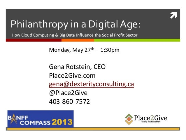 Philanthropy in a Digital Age:2013How Cloud Computing & Big Data Influence the Social Profit SectorMonday, May 27th – 1:3...