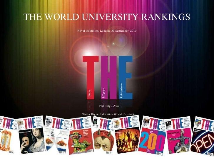 THE WORLD UNIVERSITY RANKINGS Royal Institution, London. 30 September, 2010 Phil Baty  Editor Times Higher Education World...