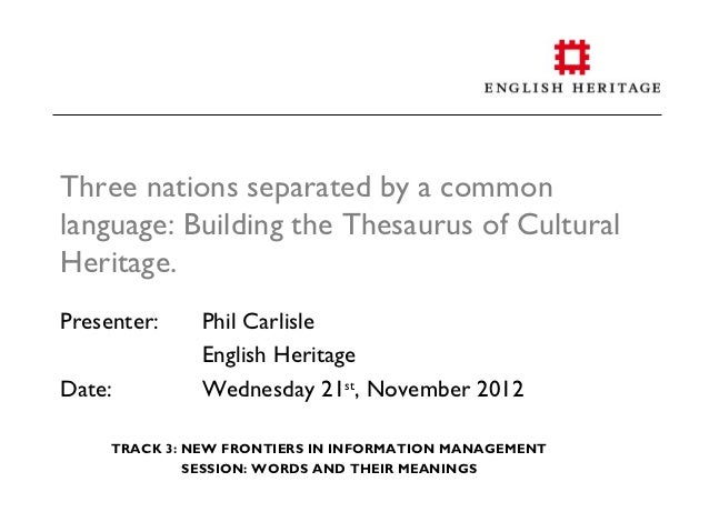 Three nations separated by a commonlanguage: Building the Thesaurus of CulturalHeritage.Presenter:    Phil Carlisle       ...