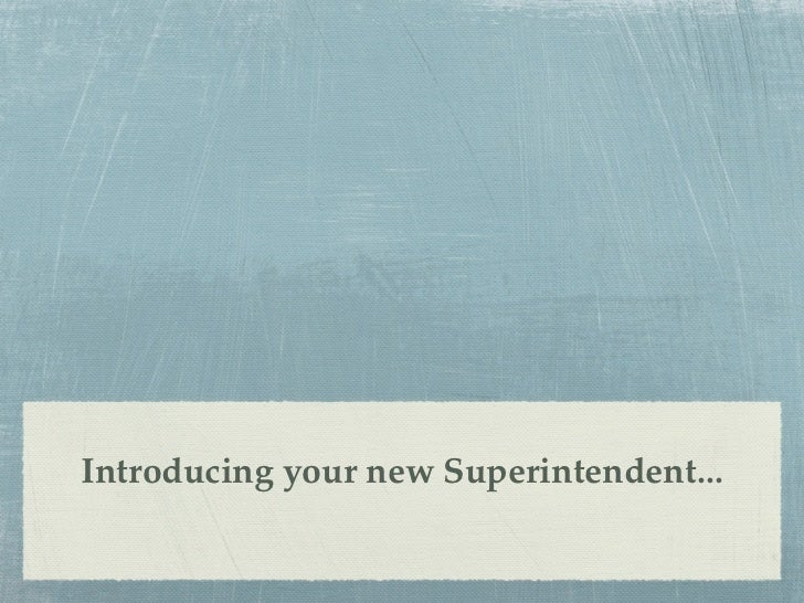 Introducing your new Superintendent...