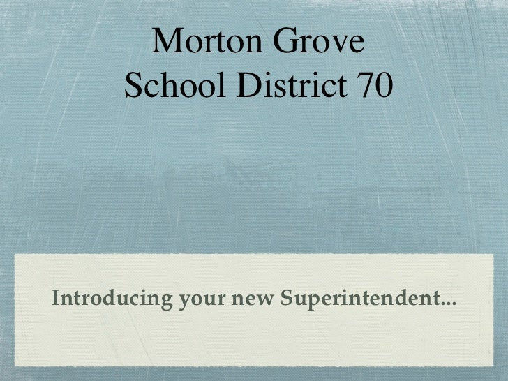 Morton Grove      School District 70Introducing your new Superintendent...