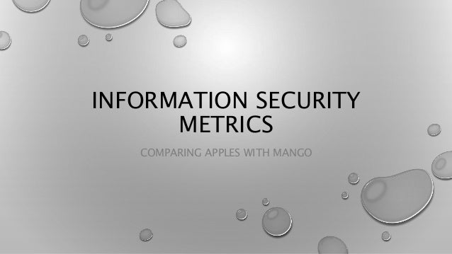 INFORMATION SECURITY METRICS COMPARING APPLES WITH MANGO