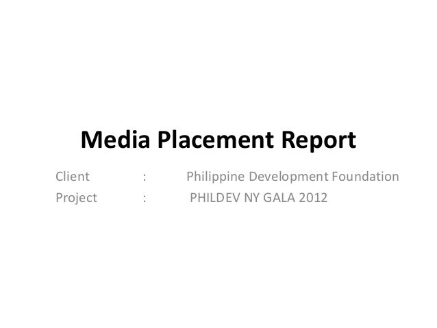 Media Placement ReportClient    :   Philippine Development FoundationProject   :   PHILDEV NY GALA 2012