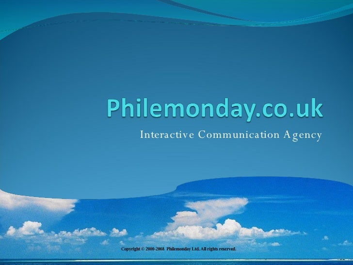 Interactive Communication Agency Copyright © 2000-2008  Philemonday Ltd. All rights reserved.