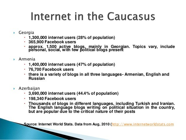  Georgia  1,300,000 internet users (28% of population)  365,900 Facebook users  approx. 1,500 active blogs, mainly in ...