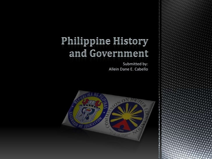 Philippine History and Government<br />Submitted by:Allein Dane E. Cabello<br />