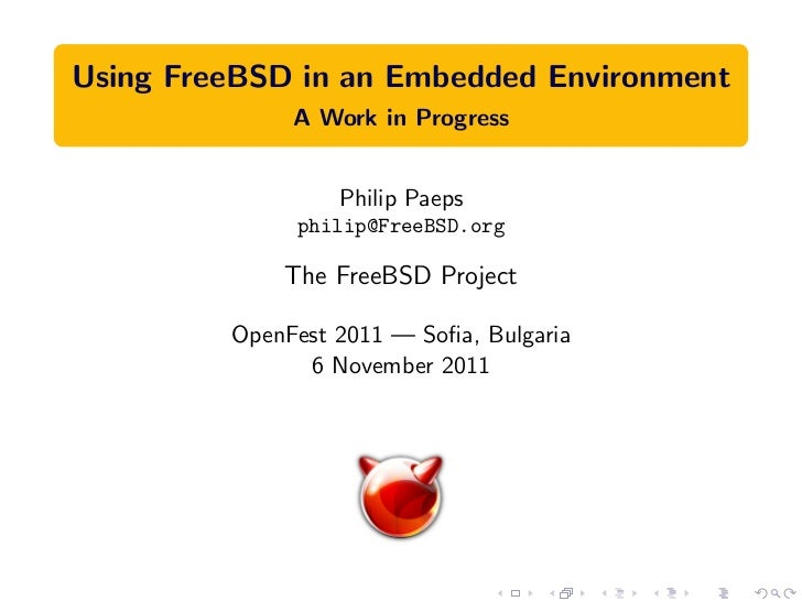 Using FreeBSD in an Embedded Environment              A Work in Progress                  Philip Paeps              philip...