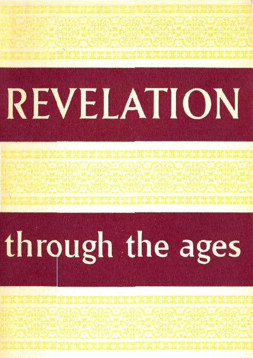 REVELATIONTHROUGH THE AGES                           BY   PHILIP H. JOHNSON, B.A., B.Sc.         This essay Jormed part !f...