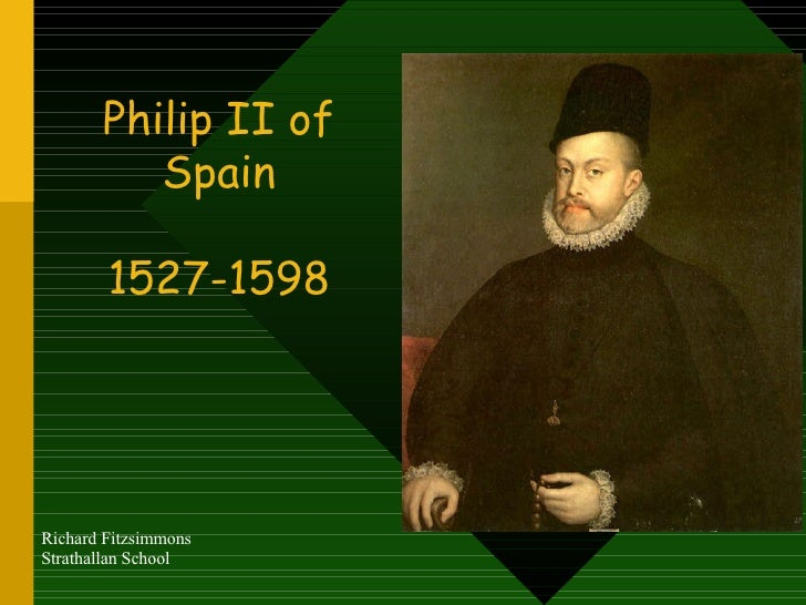king philip ii of spain essay Medieval and middle ages history timelines - philip (ii, king of spain 1556-1598.