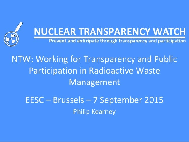 NUCLEAR TRANSPARENCY WATCH Prevent and anticipate through transparency and participation NTW: Working for Transparency and...