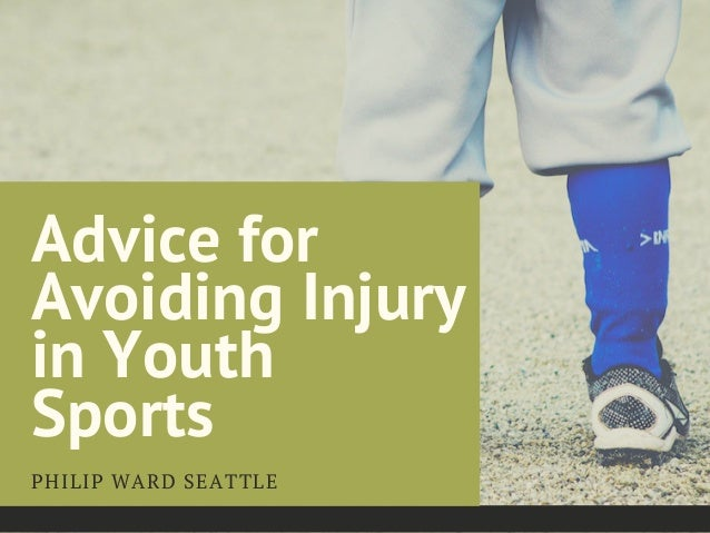 Advice for Avoiding Injury in Youth Sports PHILIP WARD SEATTLE