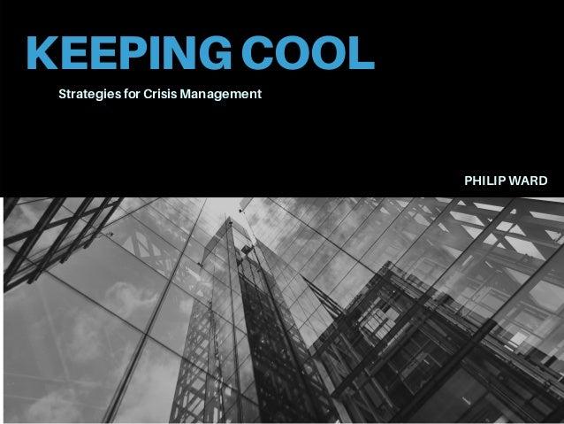 KEEPINGCOOL Strategies for Crisis Management PHILIP WARD