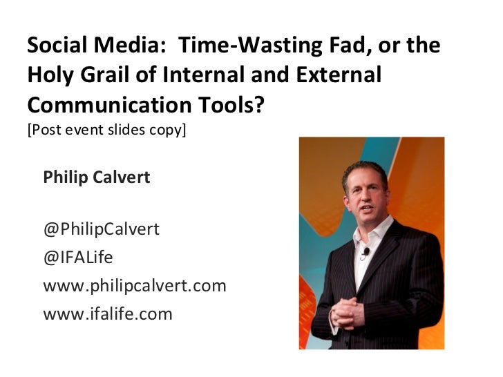 Social Media: Time-Wasting Fad, or theHoly Grail of Internal and ExternalCommunication Tools?[Post event slides copy]  Phi...