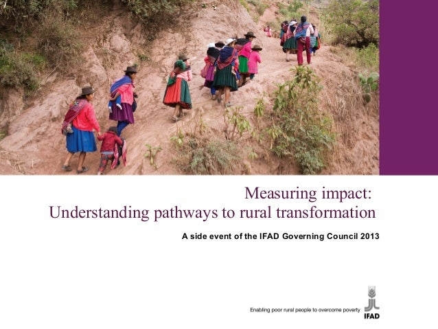 Measuring impact:Understanding pathways to rural transformation                  A side event of the IFAD Governing Counci...