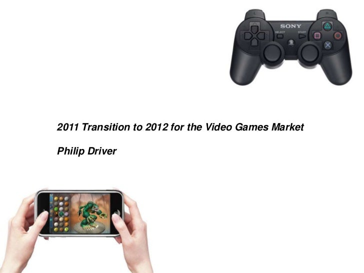2011 Transition to 2012 for the Video Games MarketPhilip Driver