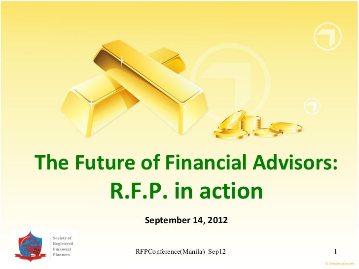 The Future of Financial Advisors:        R.F.P. in action            September 14, 2012          RFPConference(Manila)_Sep...