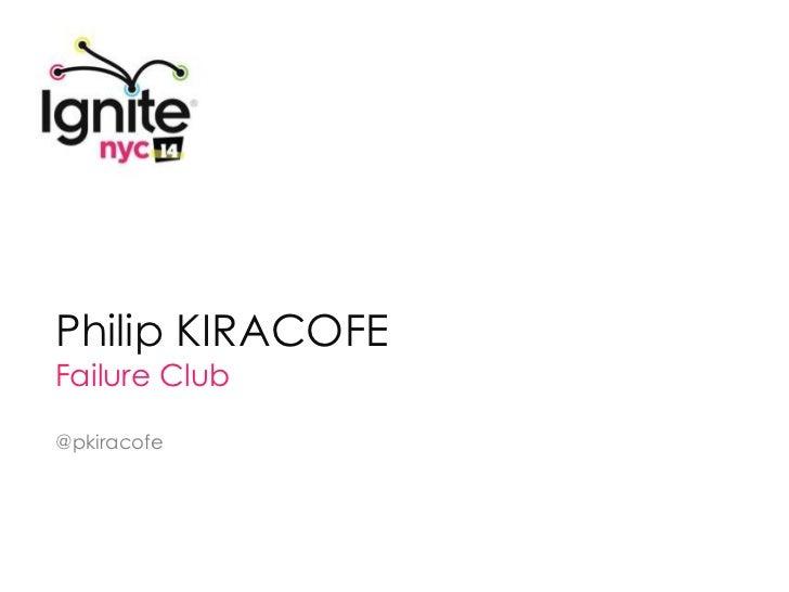 Philip KIRACOFEFailure Club@pkiracofe
