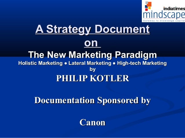 A Strategy DocumentA Strategy Document onon The New Marketing ParadigmThe New Marketing Paradigm Holistic Marketing ● Late...
