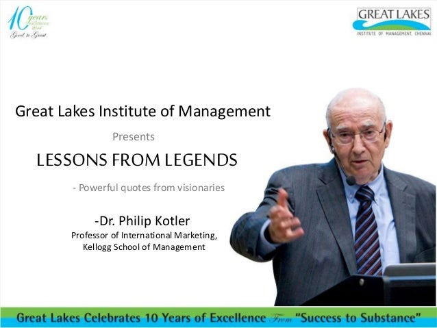 Great Lakes Institute of Management Presents LESSONSFROM LEGENDS - Powerful quotes from visionaries -Dr. Philip Kotler Pro...