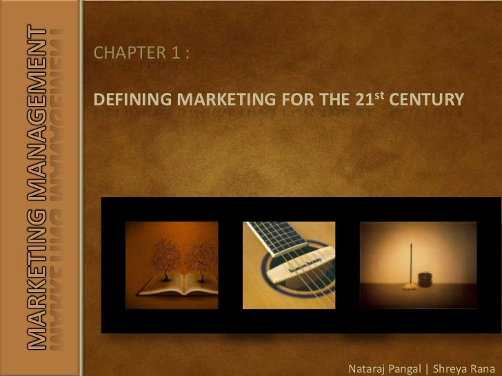 CHAPTER 1 :<br />DEFINING MARKETING FOR THE 21st CENTURY<br />MARKETING MANAGEMENT<br />Nataraj Pangal | Shreya Rana<br />