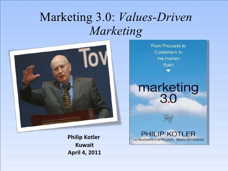 Marketing 3.0:  Values-Driven Marketing Philip Kotler  Kuwait April 4, 2011