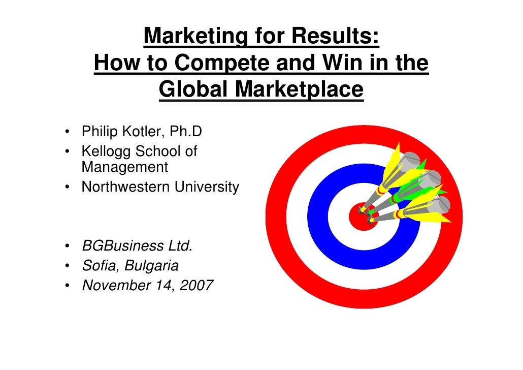 Marketing for Results:     How to Compete and Win in the          Global Marketplace                       p • Philip Kotl...