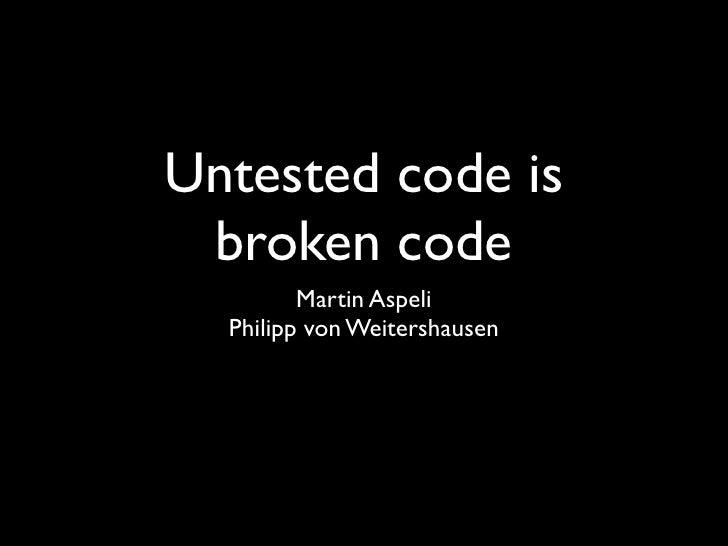 Untested code is  broken code          Martin Aspeli   Philipp von Weitershausen