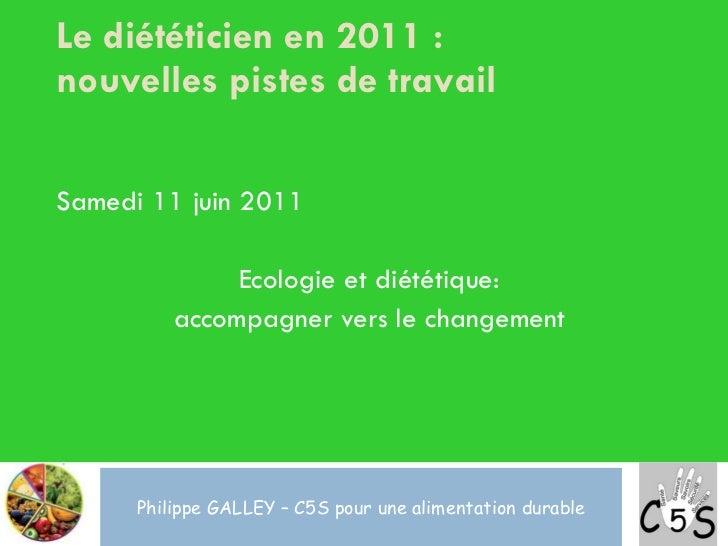Le diététicien en 2011 :  nouvelles pistes de travail <ul><li>Samedi 11 juin 2011 </li></ul><ul><li>Ecologie et diététique...